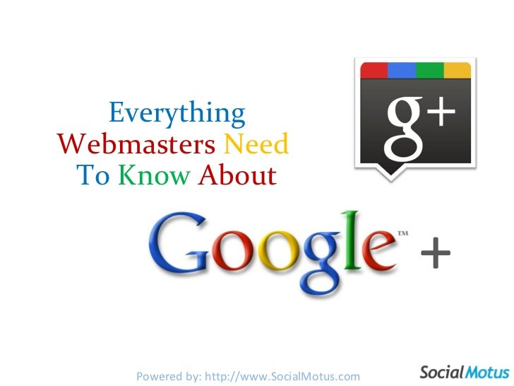 + Everything   Webmasters   Need  To  Know   About + Powered by: http://www.SocialMotus.com