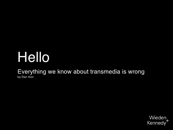 Hello Everything we know about transmedia is wrong by Dan Hon