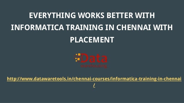 EVERYTHING WORKS BETTER WITH INFORMATICA TRAINING IN CHENNAI WITH PLACEMENT http://www.datawaretools.in/chennai-courses/in...