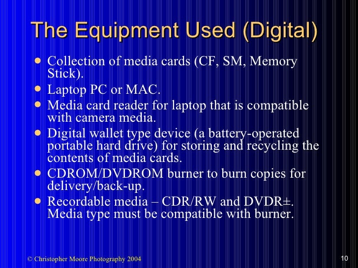 The Equipment Used (Digital) <ul><li>Collection of media cards (CF, SM, Memory Stick). </li></ul><ul><li>Laptop PC or MAC....
