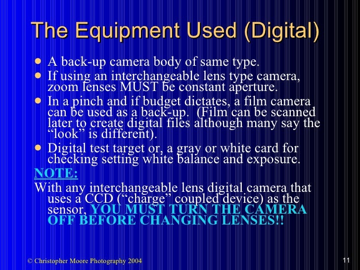 The Equipment Used (Digital) <ul><li>A back-up camera body of same type. </li></ul><ul><li>If using an interchangeable len...