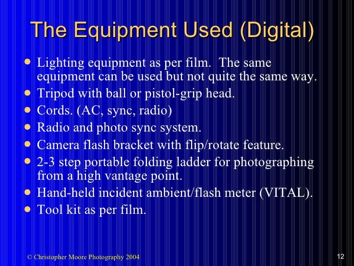 The Equipment Used (Digital) <ul><li>Lighting equipment as per film.  The same equipment can be used but not quite the sam...