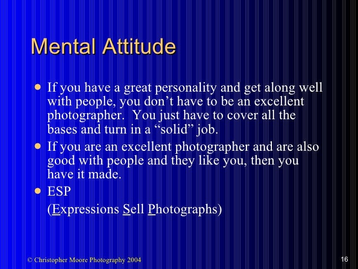 Mental Attitude <ul><li>If you have a great personality and get along well with people, you don't have to be an excellent ...