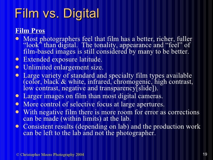 "Film vs. Digital <ul><li>Film Pros </li></ul><ul><li>Most photographers feel that film has a better, richer, fuller ""look""..."
