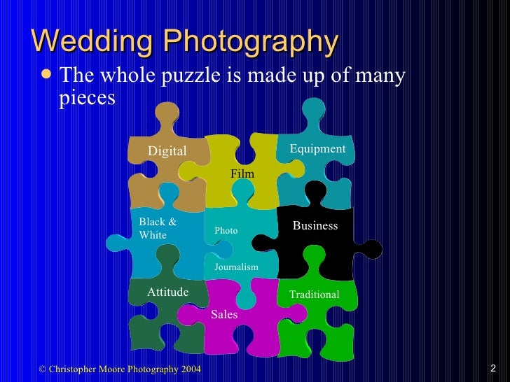 Wedding Photography  <ul><li>The whole puzzle is made up of many pieces </li></ul>Traditional Black & White Attitude Film ...