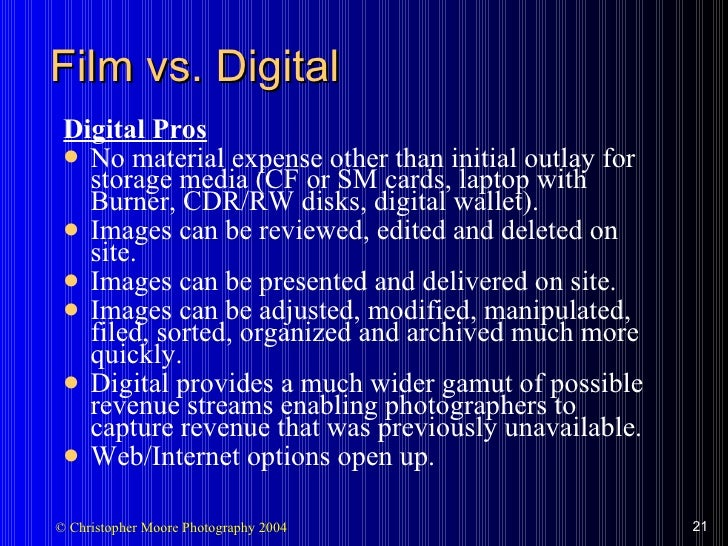 Film vs. Digital <ul><li>Digital Pros </li></ul><ul><li>No material expense other than initial outlay for storage media (C...