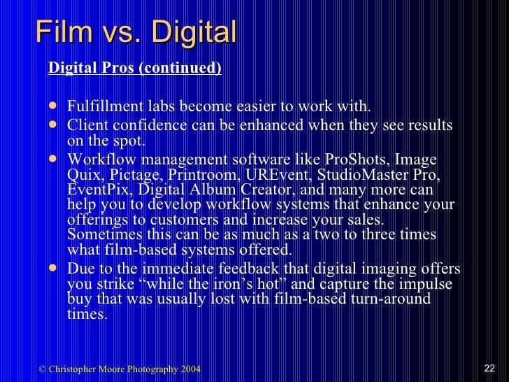 Film vs. Digital <ul><li>Digital Pros (continued) </li></ul><ul><li>Fulfillment labs become easier to work with. </li></ul...