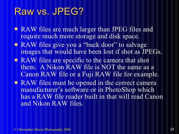 Raw vs. JPEG? <ul><li>RAW files are much larger than JPEG files and require much more storage and disk space. </li></ul><u...