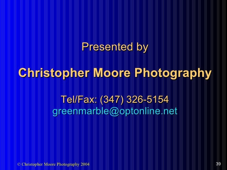 Presented by Christopher Moore Photography Tel/Fax: (347) 326-5154 [email_address]