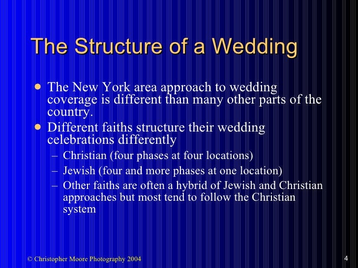 The Structure of a Wedding <ul><li>The New York area approach to wedding coverage is different than many other parts of th...