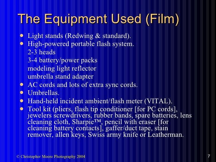 The Equipment Used (Film) <ul><li>Light stands (Redwing & standard). </li></ul><ul><li>High-powered portable flash system....