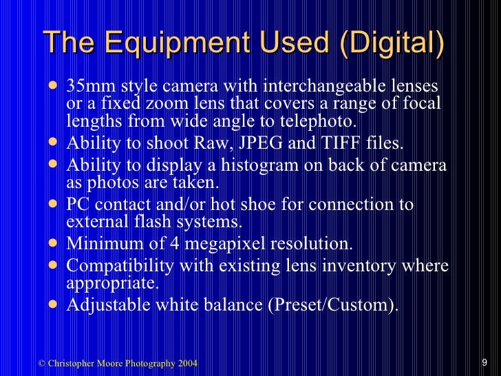 The Equipment Used (Digital) <ul><li>35mm style camera with interchangeable lenses or a fixed zoom lens that covers a rang...