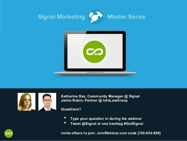 Katherine Raz, Community Manager @ Signal Jamie Rubin, Partner @ InfoLawGroup Questions? •  Type your question in during t...
