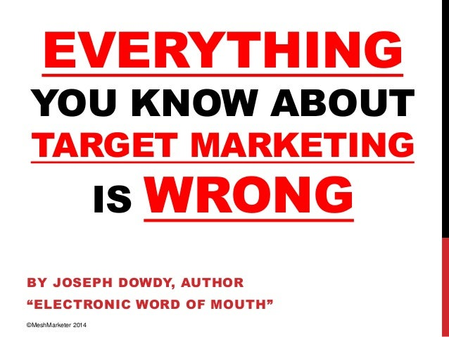 """EVERYTHING  YOU KNOW ABOUT TARGET MARKETING  IS  WRONG  BY JOSEPH DOWDY, AUTHOR """"ELECTRONIC WORD OF MOUTH"""" ©MeshMarketer 2..."""