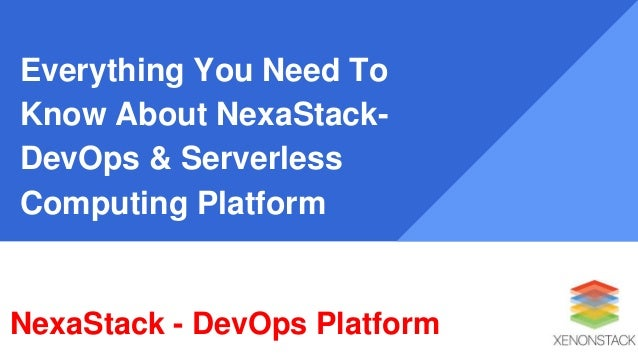 Everything You Need To Know About NexaStack- DevOps & Serverless Computing Platform NexaStack - DevOps Platform