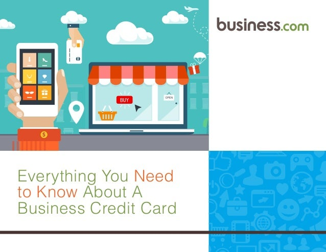 Everything you need to know about a business credit card for Need business credit cards