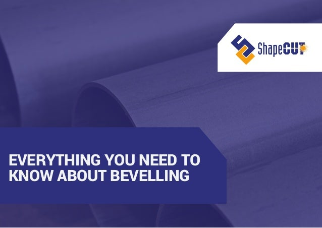 EVERYTHING YOU NEED TO KNOW ABOUT BEVELLING