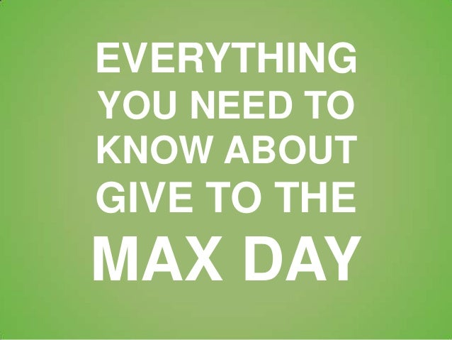 EVERYTHING YOU NEED TO KNOW ABOUT GIVE TO THE MAX DAY