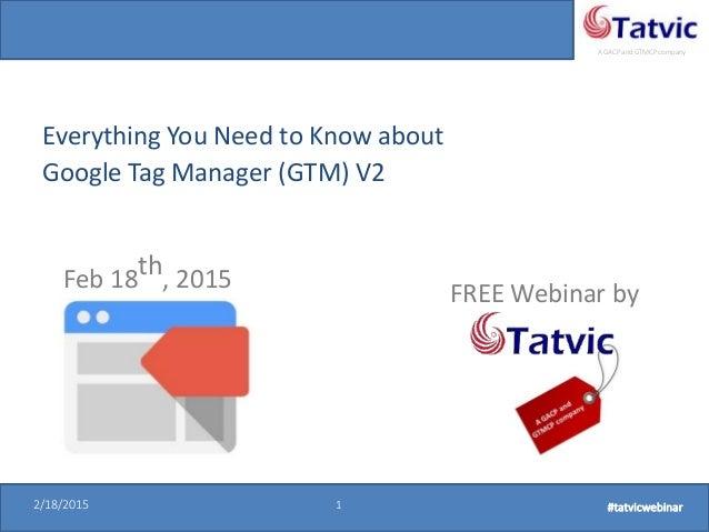 #tatvicwebinar A GACP and GTMCP company 2/18/2015 1 #tatvicwebinar2/18/2015 1 #tatvicwebinar Everything You Need to Know a...