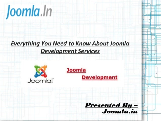 Everything You Need to Know About Joomla Development Services Presented By – Joomla.in