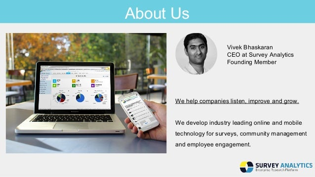 About Us  Vivek Bhaskaran  CEO at Survey Analytics  Founding Member  We help companies listen, improve and grow.  We devel...