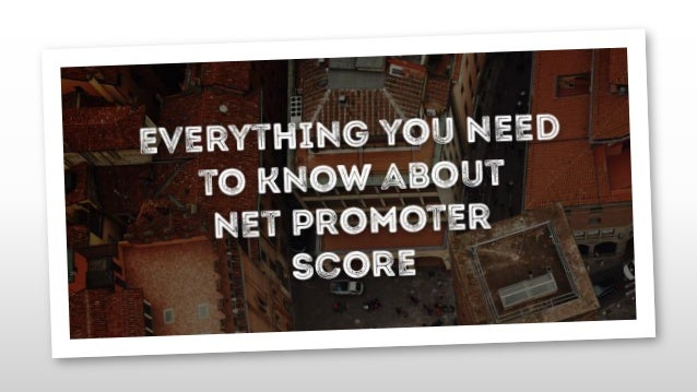 Everything You Need To Know About Net Promoter Score 1) What is Net Promoter Score? 2) Why is Net Promoter Score important...