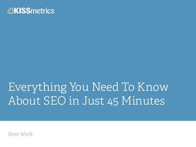 Everything You Need To Know  About SEO in Just 45 Minutes  Sean Work