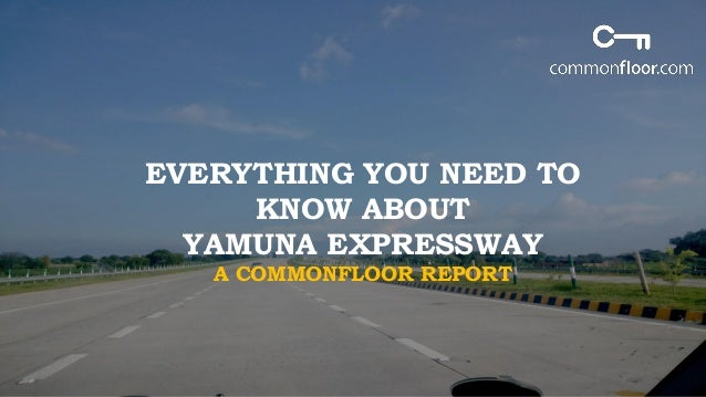 EVERYTHING YOU NEED TO KNOW ABOUT YAMUNA EXPRESSWAY A COMMONFLOOR REPORT