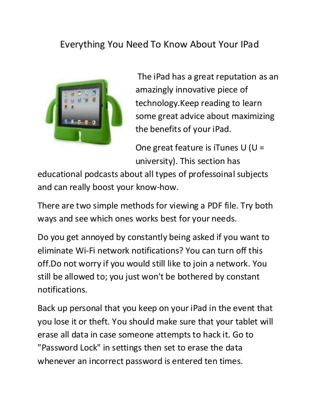 Everything You Need To Know About Your IPadThe iPad has a great reputation as anamazingly innovative piece oftechnology.Ke...