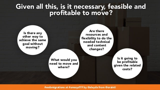 #webmigrations at #smssyd19 by @aleyda from @orainti Given all this, is it necessary, feasible and profitable to move? Is t...