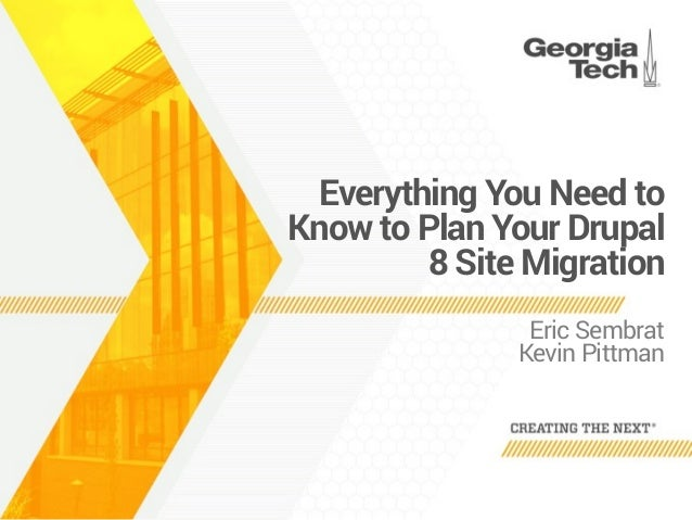 Everything You Need to Know to Plan Your Drupal 8 Site Migration Eric Sembrat Kevin Pittman