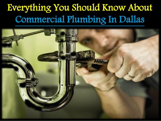 Everything You Should Know About Commercial Plumbing In Dallas
