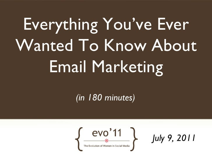 Everything You've EverWanted To Know About   Email Marketing	       (in 180 minutes)	                             July 9, ...