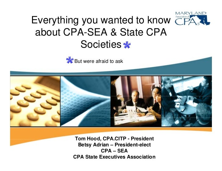 Everything you wanted to know  about CPA SEA & State CPA        CPA-SEA            Societies         But were afraid to as...