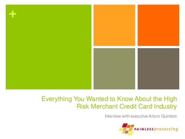 + Everything You Wanted to Know About the High Risk Merchant Credit Card Industry Interview with executive Arturo Quintero