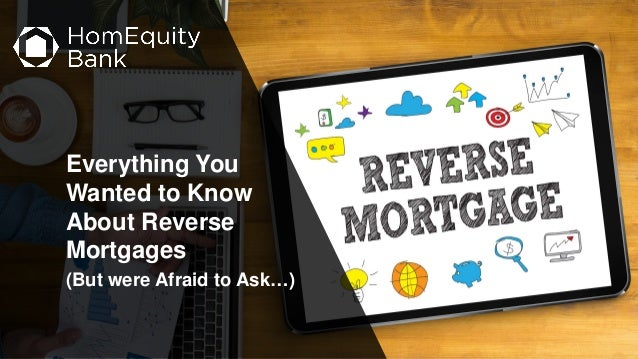 Everything You Wanted to Know About Reverse Mortgages (But were Afraid to Ask…)