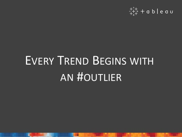 EVERY TREND BEGINS WITH AN #OUTLIER