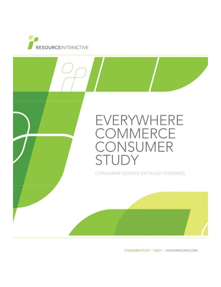 RESOURCE INTERACTIVE           Everywhere Commerce Consumer Study – Consumer GoodsTABLE OF CONTENTS3                      ...