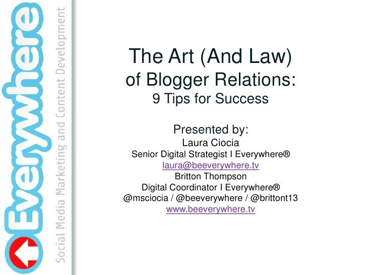 The Art (And Law) of Blogger Relations:<br />9 Tips for Success<br />Presented by: <br />Laura Ciocia<br />Senior Digital ...
