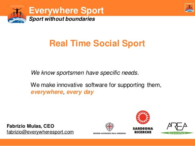 Everywhere Sport Sport without boundaries  Real Time Social Sport  We know sportsmen have specific needs. We make innovati...