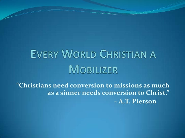 """""""Christians need conversion to missions as much           as a sinner needs conversion to Christ.""""                        ..."""