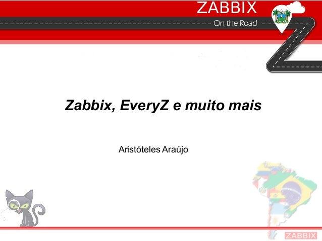 Zabbix, EveryZ e muito mais Aristóteles Araújo