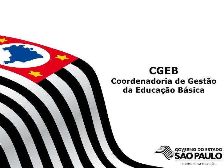 CGEB          Coordenadoria de Gestão            da Educação Básica     SECRETARIA DA EDUCAÇÃO                            ...