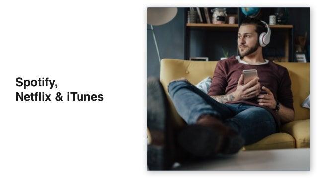 Spotify,  Netflix & iTunes