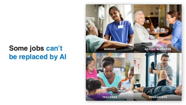 Some jobs can't  be replaced by AI NURSES SOCIAL WORKERS TEACHERS THERAPISTS