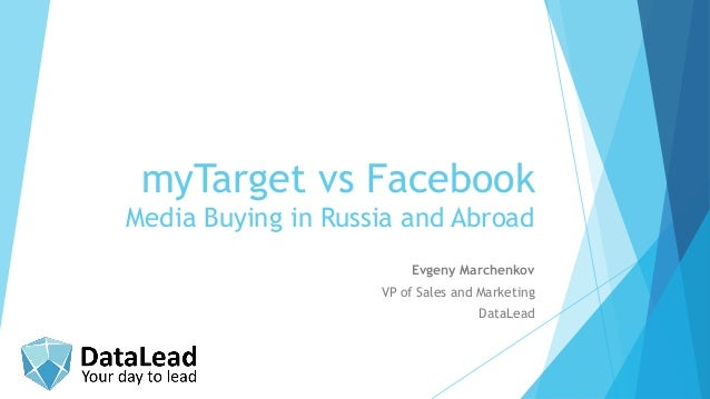 myTarget vs Facebook Media Buying in Russia and Abroad Evgeny Marchenkov VP of Sales and Marketing DataLead