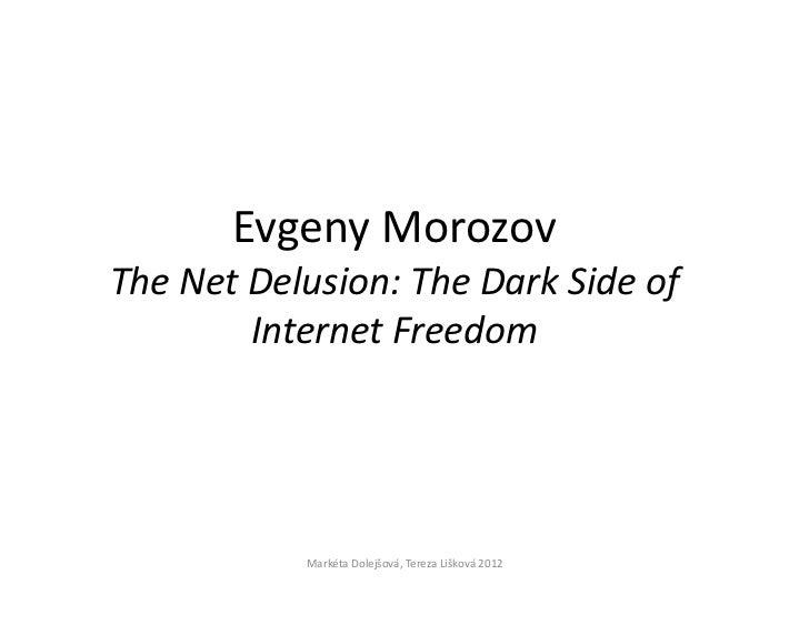 Evgeny MorozovThe Net Delusion: The Dark Side of        Internet Freedom           Markéta Dolejšová, Tereza Lišková 2012