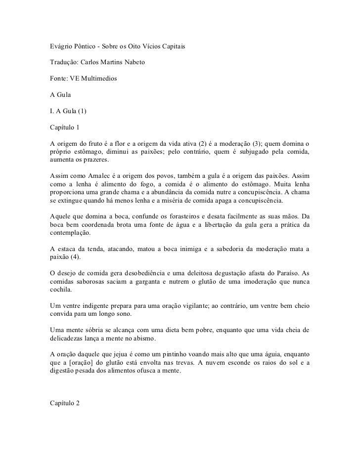 Evágrio Pôntico - Sobre os Oito Vícios CapitaisTradução: Carlos Martins NabetoFonte: VE MultimediosA GulaI. A Gula (1)Capí...