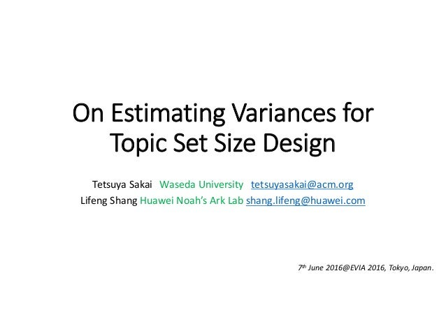 On Estimating Variances for  Topic Set Size Design Tetsuya Sakai Waseda University tetsuyasakai@acm.org Lifeng Shang Huawe...