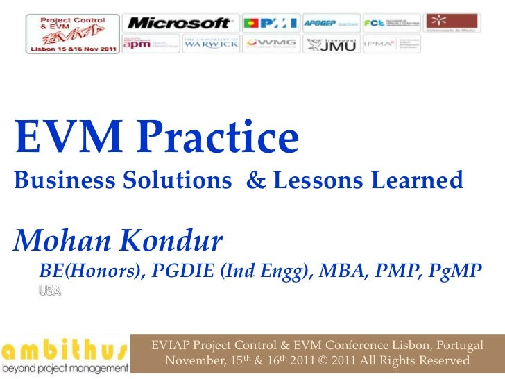 EVM PracticeBusiness Solutions & Lessons LearnedMohan Kondur  BE(Honors), PGDIE (Ind Engg), MBA, PMP, PgMP             EVI...